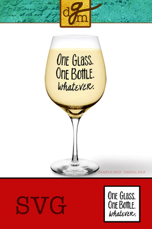 One Glass One Bottle Whatever Wine Glass SVG File, Funny Wine Glass Saying SVG, Vinyl Sayings for Wine Glasses, Wine SVG Cut File