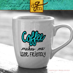 Funny Coffee SVG File, Coffee Quote SVG File, Funny Coffee Cup SVG, Coffee Makes Me User Friendly SVG, Funny Coffee Svg, Cut Files for Cricut