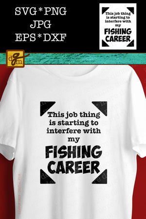 Funny Fishing Career SVG File, Funny Fishing SVG, Funny Fishing Shirt SVG, Fishing Svg Files for Cricut, Svg File for Fisherman, Outdoor Svg