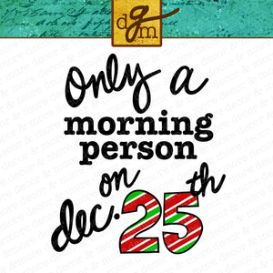 Funny Christmas SVG File, Funny Christmas Shirt SVG, Christmas Quote SVG, Morning Person December 25th SVG, Funny Christmas SVG