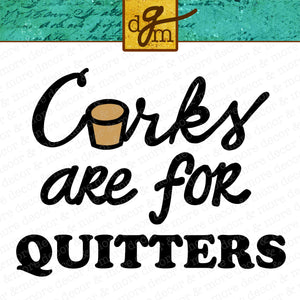 Corks are for Quitters Funny Wine Glass SVG File, Funny Wine Glass Saying SVG, Wine Quote SVG Cut File, Wine Svg Files for Cricut, Wine Svg