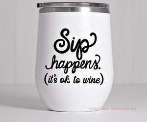 Funny Wine Glass SVG, Sip Happens Wine Glass SVG File, Funny Wine Glass Saying SVG, Wine Tumbler SVG, Vinyl Sayings for Wine Glasses, Wine SVG  Files for Cricut