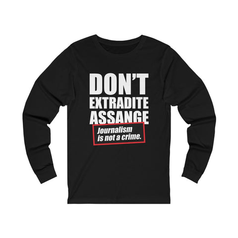 Don't Extradite Assange - Journalism is Not a Crime - Unisex Long Sleeve Tee