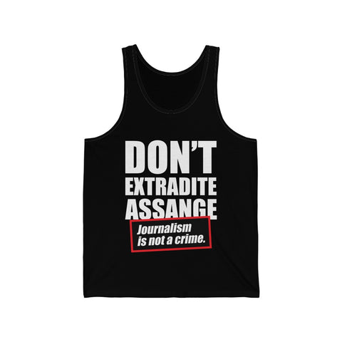 Don't Extradite Assange Journalism is Not a Crime - Unisex Jersey Tank