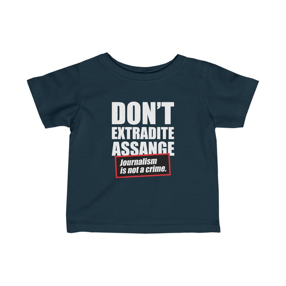 Don't Extradite Assange - Journalism is Not a Crime - Infant Fine Jersey Tee