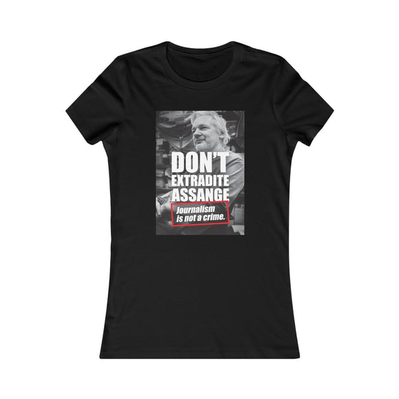 Don't Extradite Assange Journalism is Not a Crime - Women's Slim Tee