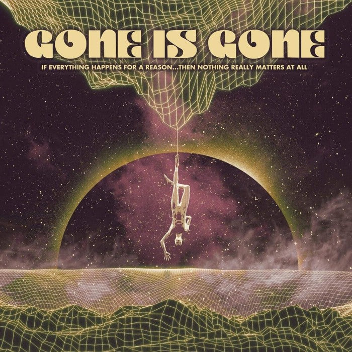 Gone Is Gone - If Everything Happens For A Reason...Then Nothing Really Matters At All - CD - New