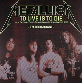 Metallica - To Live Is To Die Live In Indianapolis 1988 FM Broadcast (2LP) - Vinyl - New