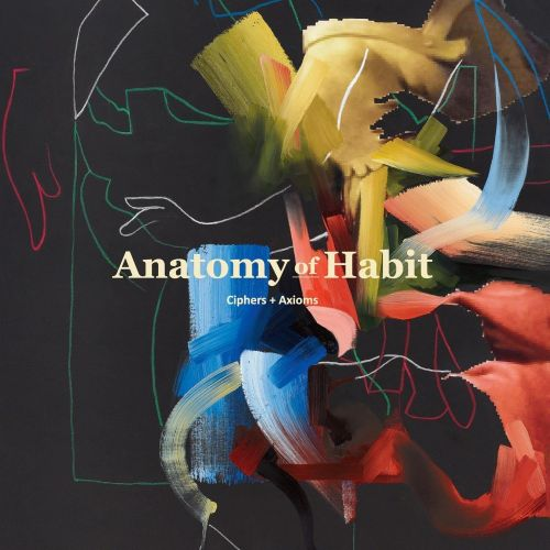 Anatomy Of Habit - Ciphers + Axioms - CD - New