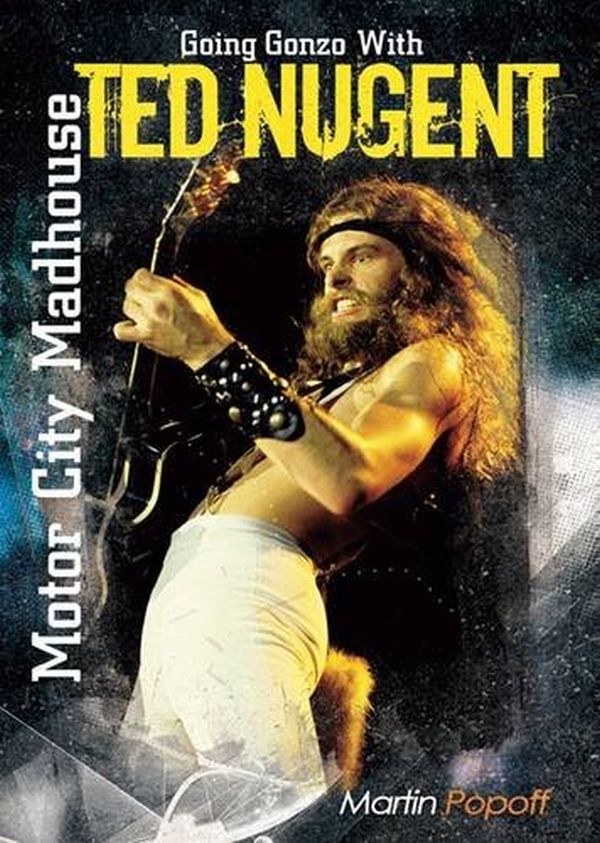 Nugent, Ted - Motor City Madhouse - Martin Popoff - Book - New
