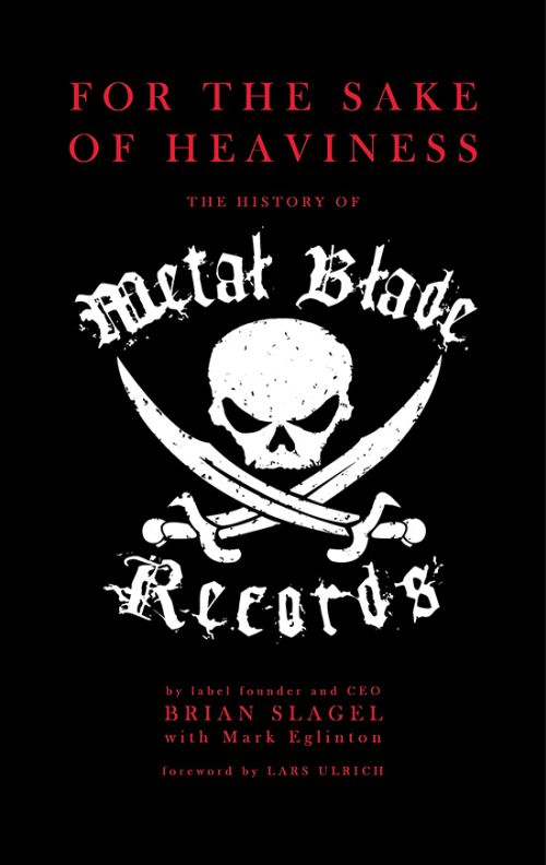 Slagel, Brian - For The Sake Of Heaviness - The History Of Metal Blade Records - Book - New
