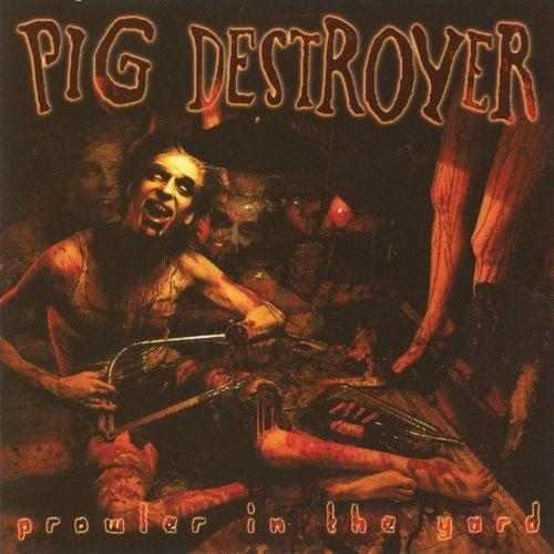 Pig Destroyer - Prowler In The Yard - CD - New