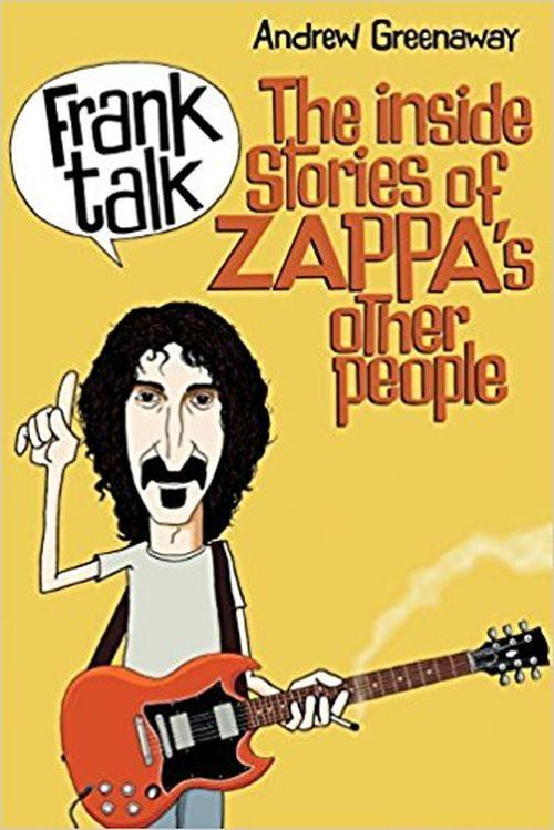 Zappa, Frank - Greenaway, Andrew - Frank Talk - The Inside Stories Of Zappas Other People - Book - New