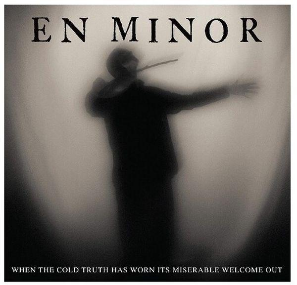 En Minor - When The Cold Truth Has Worn Its Miserable Welcome Out - CD - New