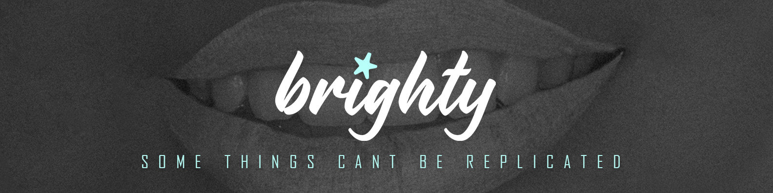 Brighty™ Teeth Whitening - Some things can't be replicated banner image.