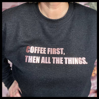 Coffee first, then all the things Sweatshirt