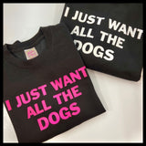 I just want all the dogs unisex T-shirt