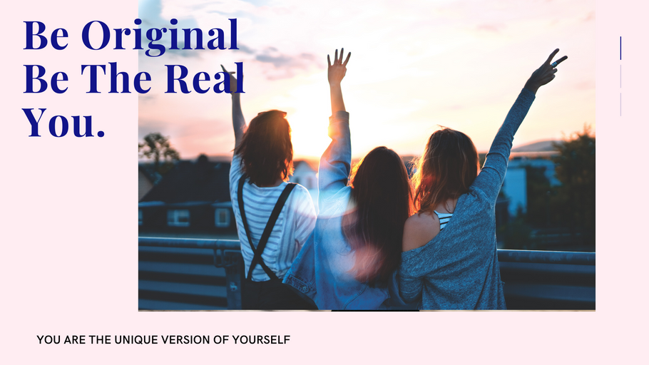 Be Original Be The Real You.