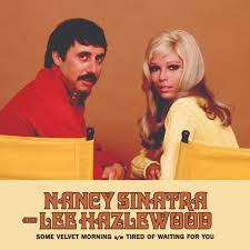 Nancy Sinatra & Lee Hazlewood - Some Velvet Morning/Tired of Waiting For You