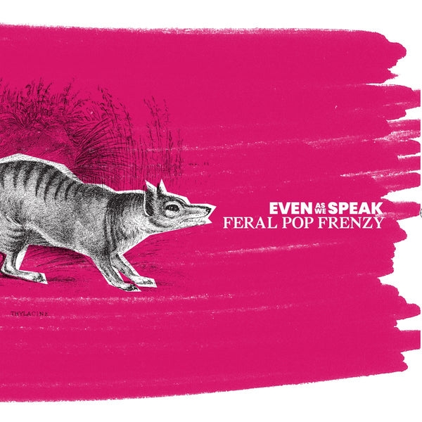 Even As We Speak - Feral Pop Frenzy-LP-South