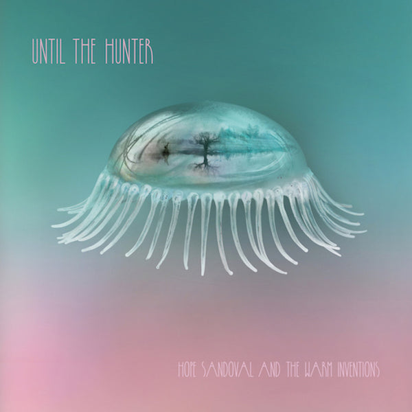 Hope Sandoval & The Warm Inventions - Until The Hunter-CD-South