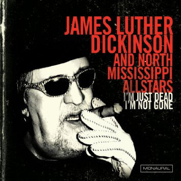 James Luther Dickinson & The North Mississippi Allstars - I'm Just Dead I'm Not Gone-LP-South