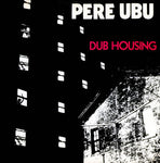 Pere Ubu - Dub Housing-Vinyl LP-South