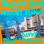 Shadowy Men On A Shadowy Planet - Savvy Show Stoppers-LP-South