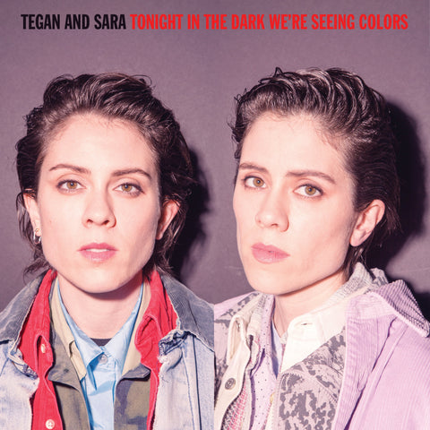 Tegan And Sara - Tonight We're In The Dark Seeing Colors