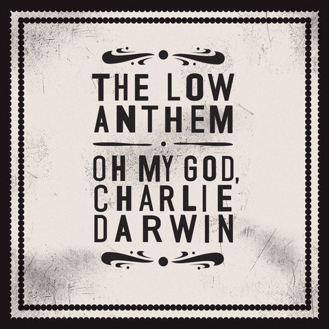 The Low Anthem - Oh My God, Charlie Darwin [10th Anniversary Edition]