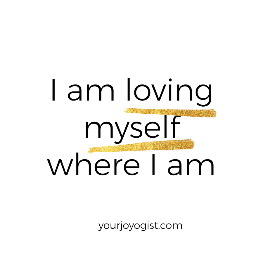 Can you love yourself where you are?