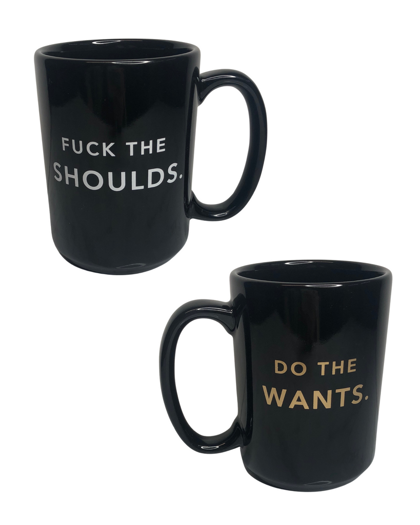 Fuck the Shoulds. Do The Wants.  -  Porcelain Mug