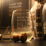 Fuck the Shoulds. Do the Wants - Stemless Wine Glass