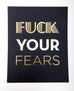 Fuck Your Fears™ - Art Print