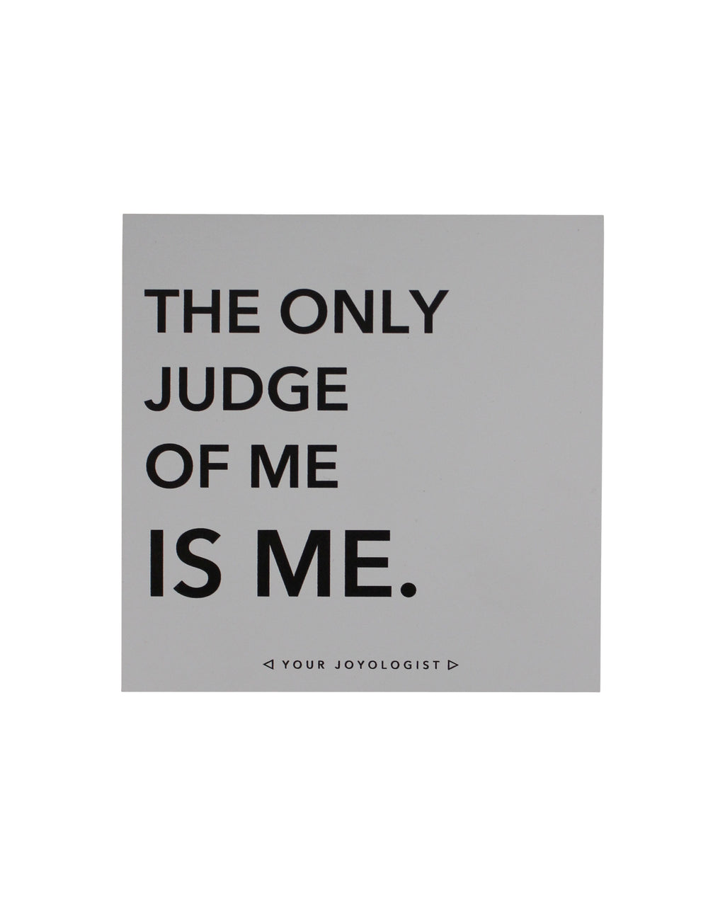 The Only Judge of Me is Me. - magnet