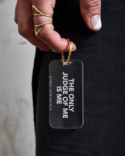 The only judge of me, is me. - key chain