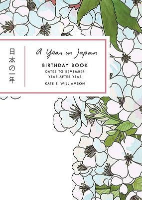 A Year in Japan Birthday Book: Dates to Remember Year After Year by Kate T. Williamson