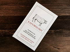 Eatymology: The Dictionary of Modern Gastronomy  by Josh Friedland