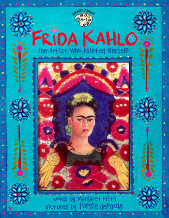 Frida Kahlo THE ARTIST WHO PAINTED HERSELF  By MARGARET FRITH