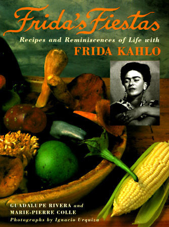 Frida's Fiestas RECIPES AND REMINISCENCES OF LIFE WITH FRIDA KAHLO