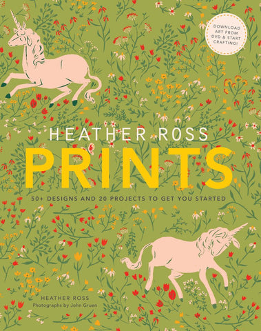Heather Ross Prints: 50+ Designs and 20 Projects to Get You Started with DVD