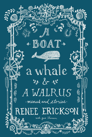 A Boat, a Whale & a Walrus: Menus and Stories by Renee Erickson