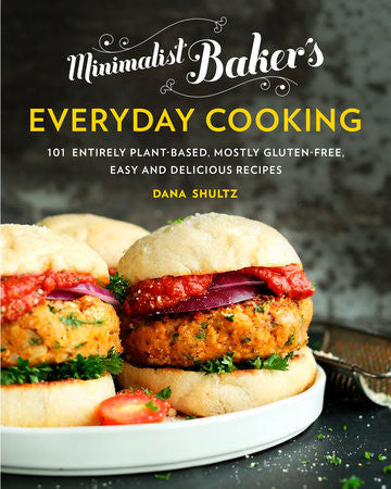 Minimalist Baker's Everyday Cooking 101 Entirely Plant-based, Mostly Gluten-Free, Easy and Delicious Recipes Written by: Dana Shultz
