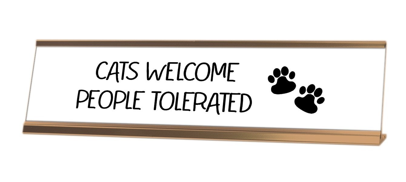 Cats Welcome People Tolerated Desk Sign - Gaucho Goods
