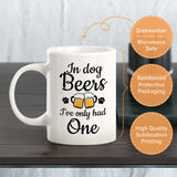 In Dog Beers I've Only Had One Coffee Mug