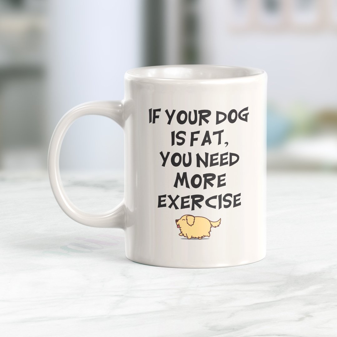 If Your Dog Is Fat You Need More Exercise Coffee Mug - Gaucho Goods
