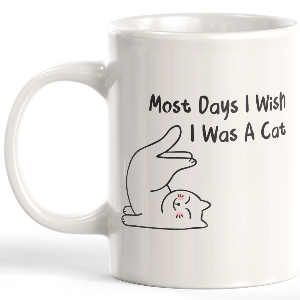 Most Days I Wish I Was A Cat Coffee Mug - Gaucho Goods