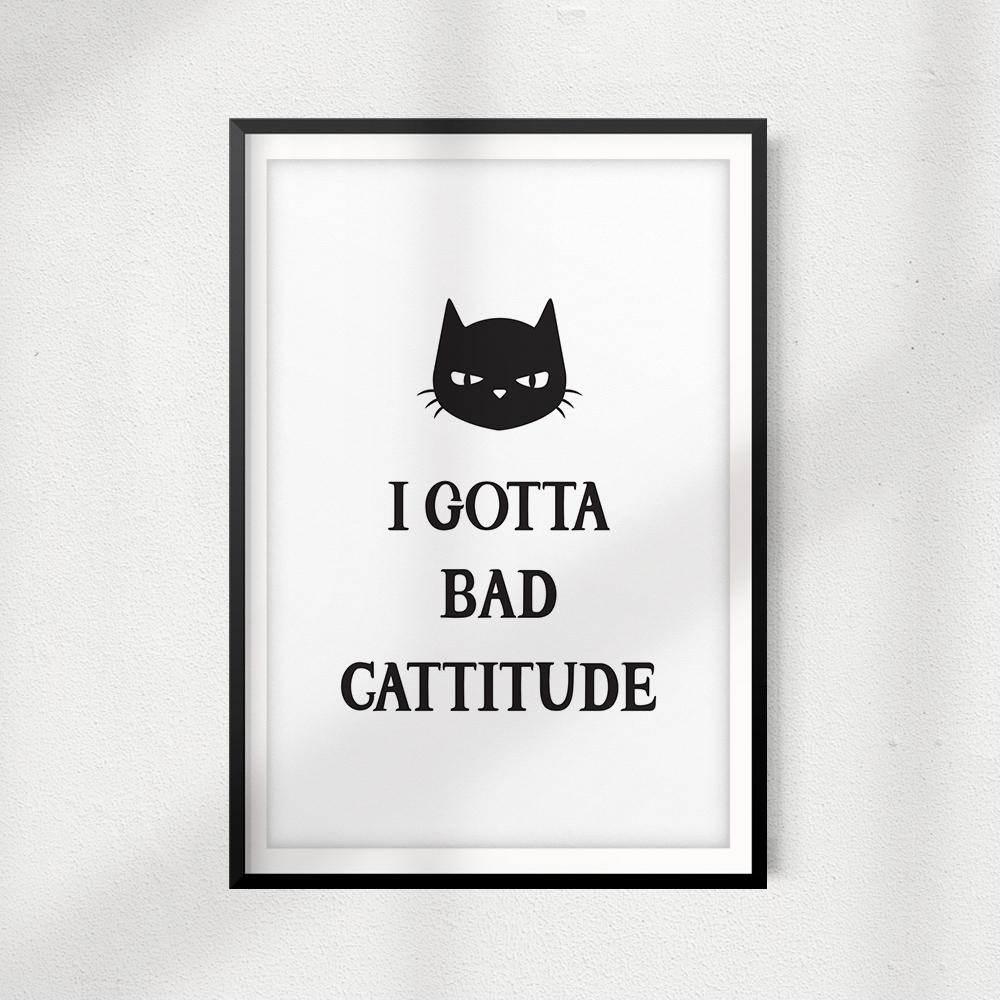 I Got A Bad Cattitude UNFRAMED Print Home Décor, Pet Wall Art - Gaucho Goods
