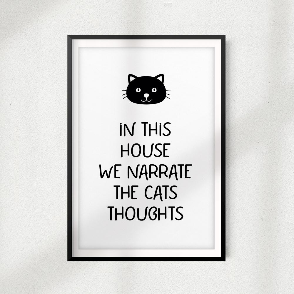 In This House We Narrate The Cats Thoughts UNFRAMED Print Home Décor, Pet Wall Art - Gaucho Goods