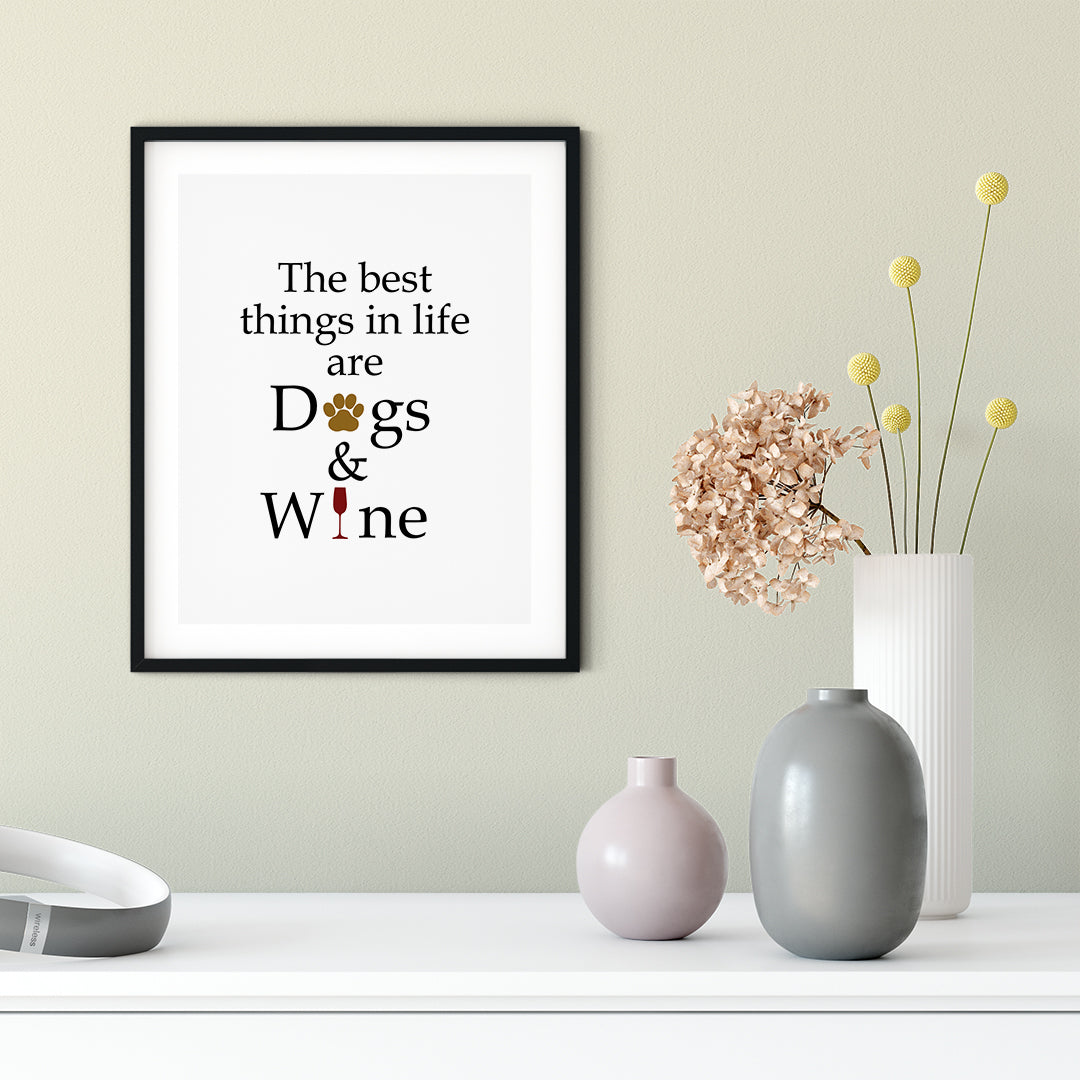 The Best Things In Life Are Dogs & Wine UNFRAMED Print Pet Lover Wall Art
